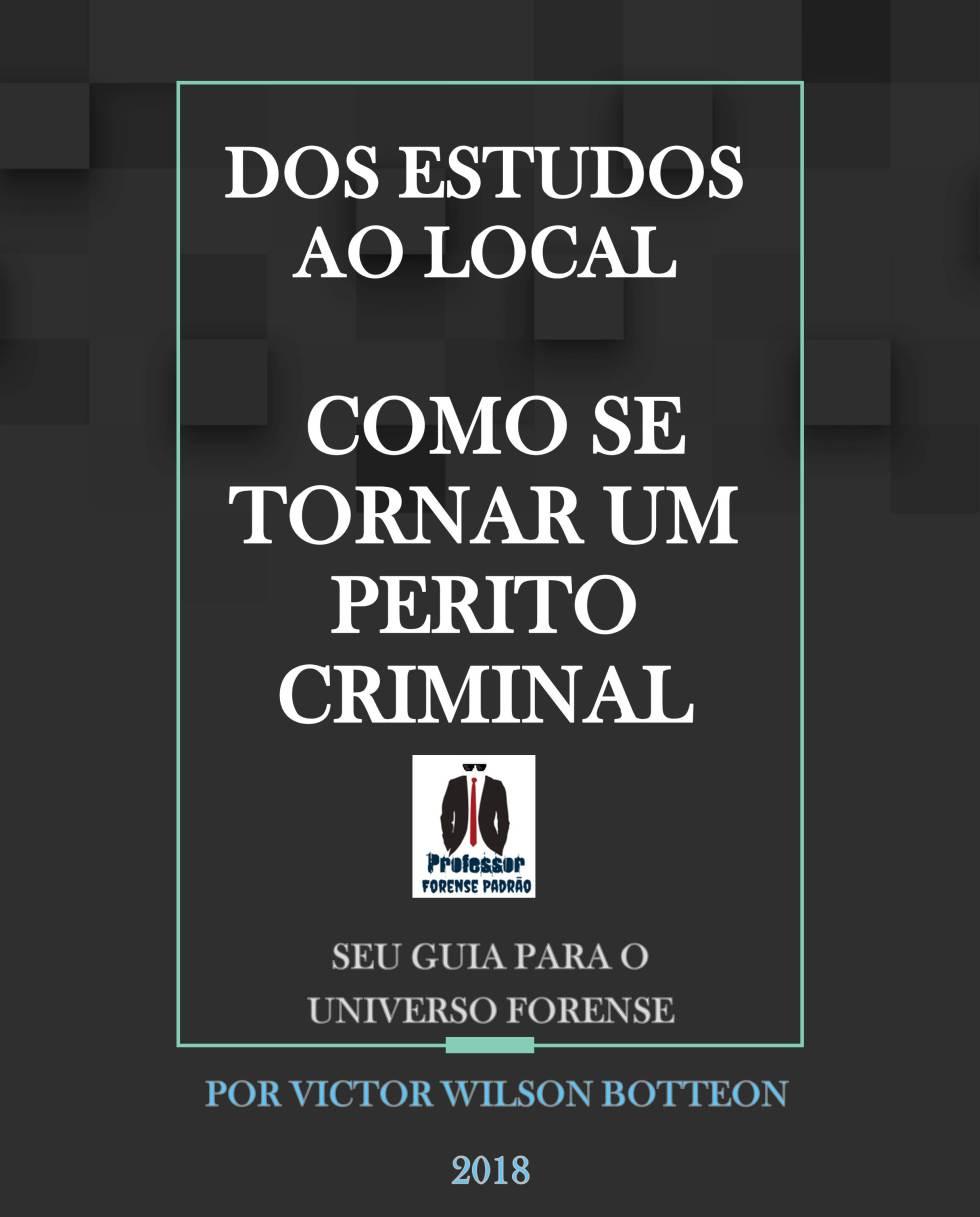 DA LEI AO LOCAL - COMO SE TORNAR UM PERITO CRIMINAL